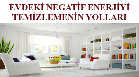 Evdeki negatif enerji nasıl temizlenir